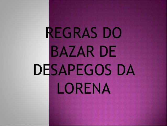 REGRAS DO BAZAR DE DESAPEGOS DA LORENA