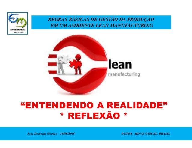 REGRAS BÁSICAS DE GESTÃO DA PRODUÇÃO EM UM AMBIENTE LEAN MANUFACTURING Jose Donizetti Moraes - 10/09/2015 BETIM , MINAS GE...