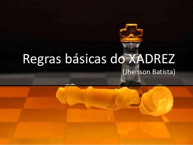 Regras básicas do XADREZ (Jheisson Batista)