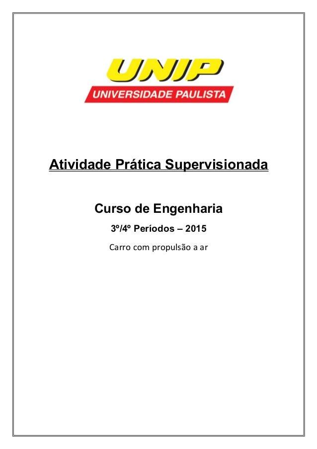 Atividade Prática Supervisionada Curso de Engenharia 3º/4º Períodos – 2015 Carro com propulsão a ar