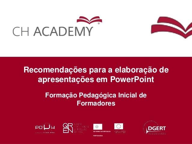 GOVERNO DA REPÚBLICA PORTUGUESA 1 GOVERNO DA REPÚBLICA PORTUGUESA Recomendações para a elaboração de apresentações em Powe...