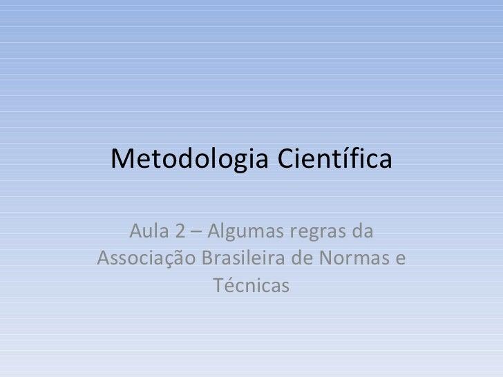 Metodologia Científica Aula 2 – Algumas regras da Associação Brasileira de Normas e Técnicas
