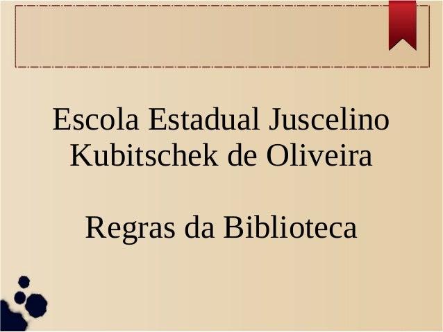 Escola Estadual JuscelinoKubitschek de OliveiraRegras da Biblioteca