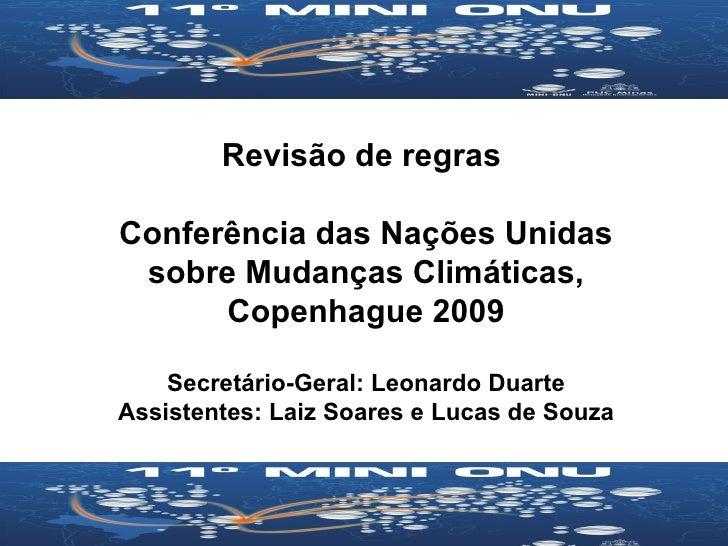 Revisão de regras  Conferência das Nações Unidas sobre Mudanças Climáticas, Copenhague 2009 Secretário-Geral: Leonardo Dua...