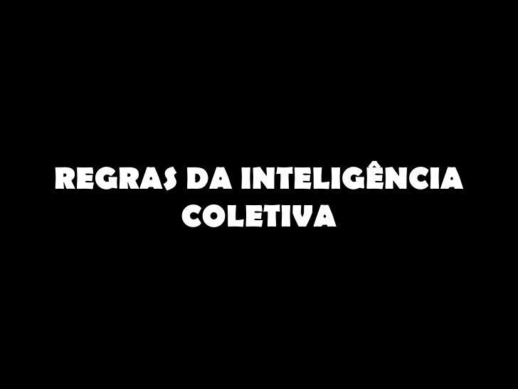 REGRAS DA INTELIGÊNCIA COLETIVA