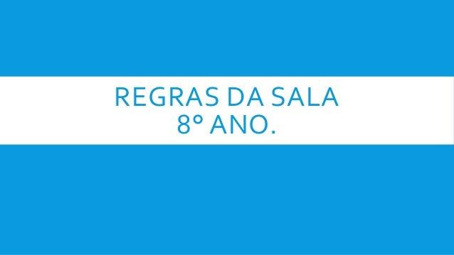 REGRAS DA SALA 8° ANO.