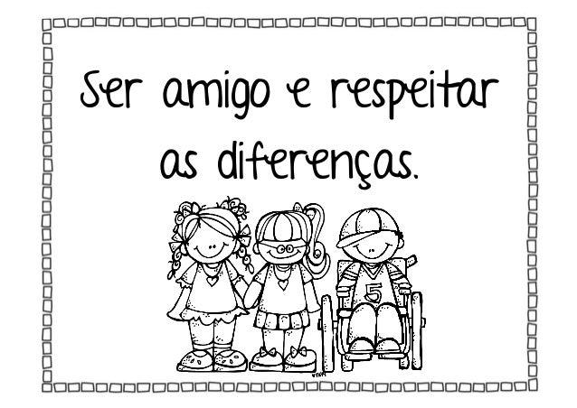 Ser amigo e respeitar as diferenças.