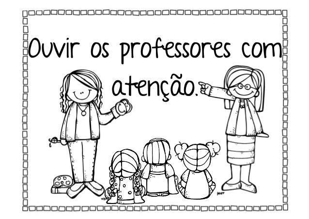 Ouvir os professores com atenção.