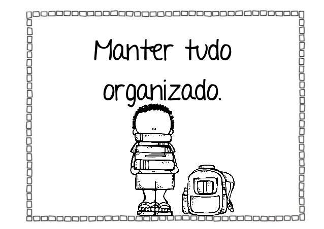 Manter tudo organizado.