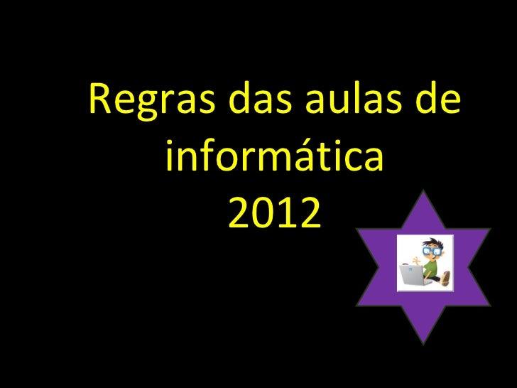 Regras das aulas de   informática       2012