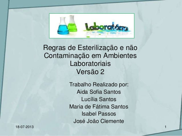 Regras de Esterilização e não Contaminação em Ambientes Laboratoriais Versão 2 Trabalho Realizado por: Aida Sofia Santos L...