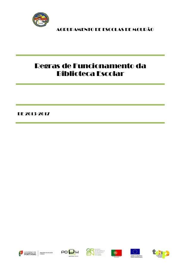 AGRUPAMENTO DE ESCOLAS DE MOURÃO  Regras de Funcionamento da Biblioteca Escolar  BE 2013-2017