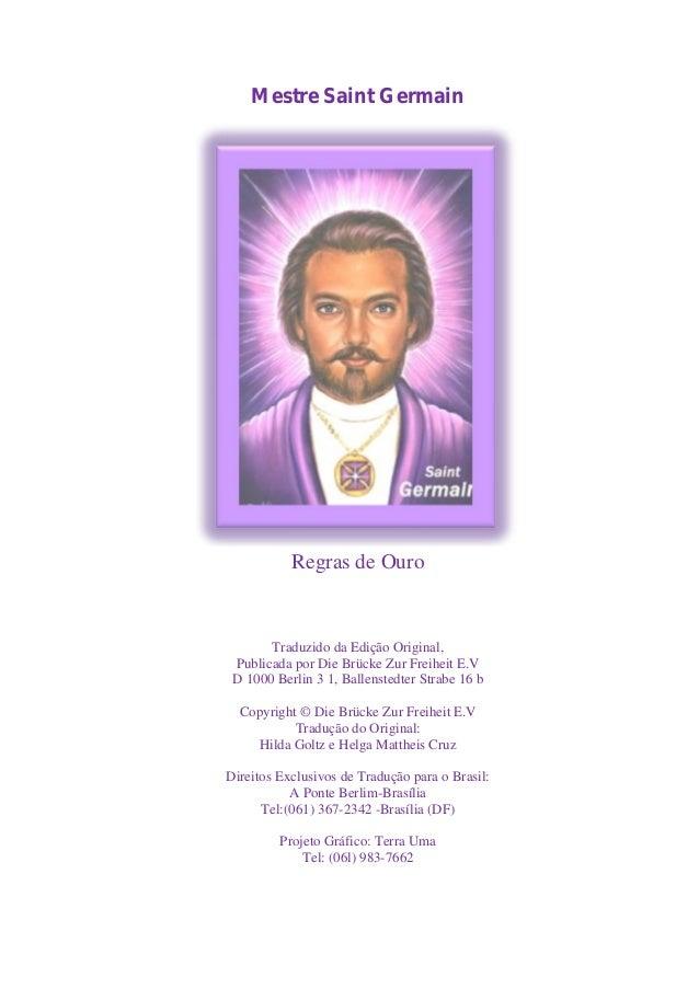 Mestre Saint Germain Regras de Ouro Traduzido da Edição Original, Publicada por Die Brücke Zur Freiheit E.V D 1000 Berlin ...