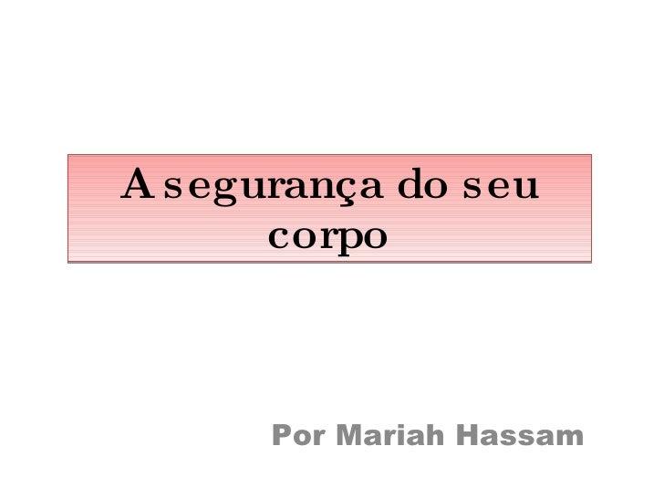 A segurança do seu corpo Por Mariah Hassam