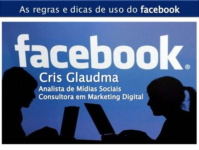As regras e dicas de uso do    Cris Glaudma    Analista de Mídias Sociais    Consultora em Marketing Digital
