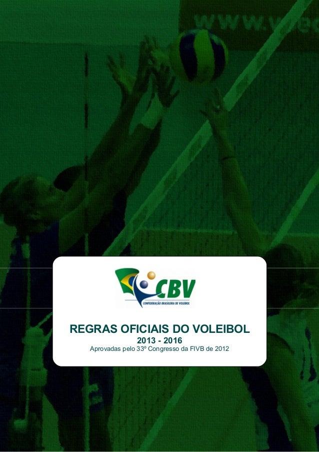 REGRAS OFICIAIS DO VOLEIBOL                 2013 - 2016   Aprovadas pelo 33º Congresso da FIVB de 2012