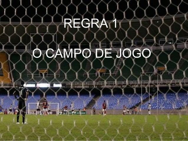 Regra 1 O campo de Jogo REGRA 1 O CAMPO DE JOGO