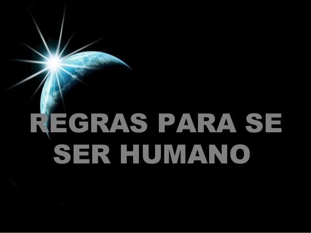 REGRAS PARA SE  SER HUMANO