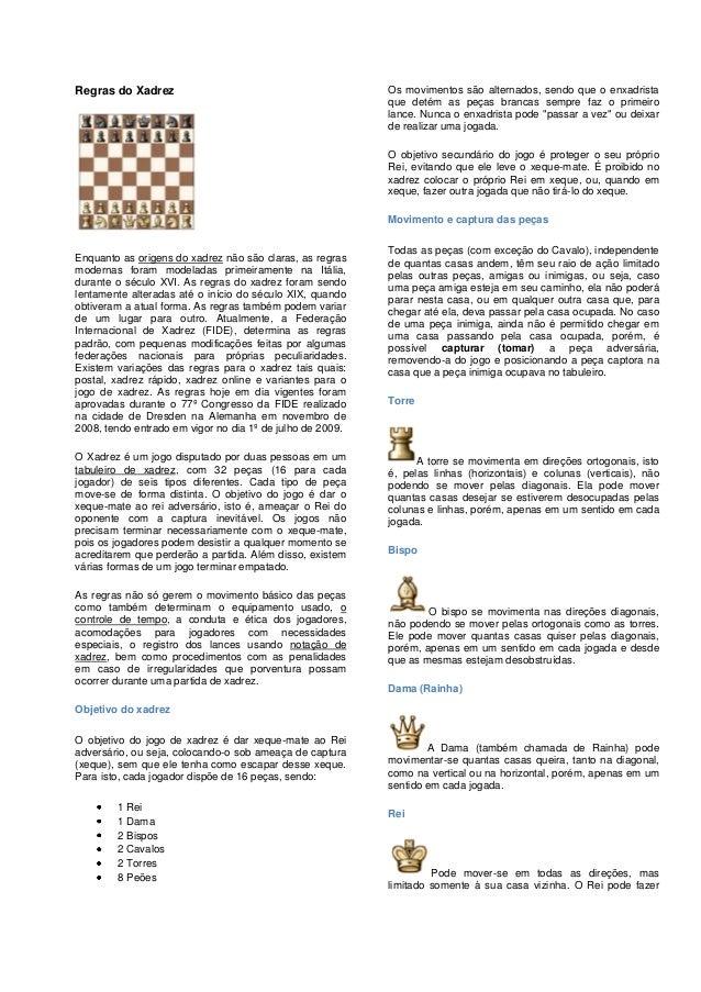 Regras do XadrezEnquanto as origens do xadrez não são claras, as regrasmodernas foram modeladas primeiramente na Itália,du...