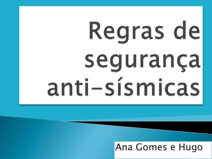 Regras de segurança anti-sísmicas <br />Ana Gomes e Hugo <br />