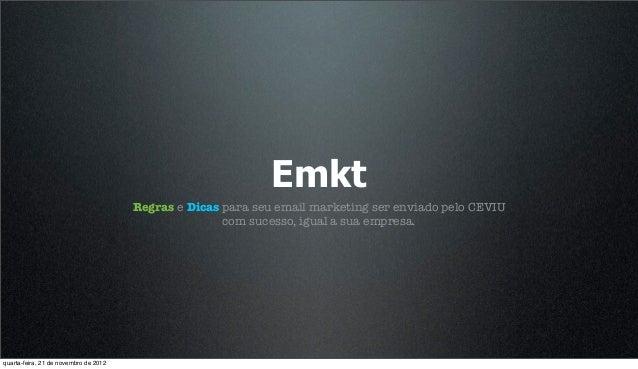Emkt                                       Regras e Dicas para seu email marketing ser enviado pelo CEVIU                 ...