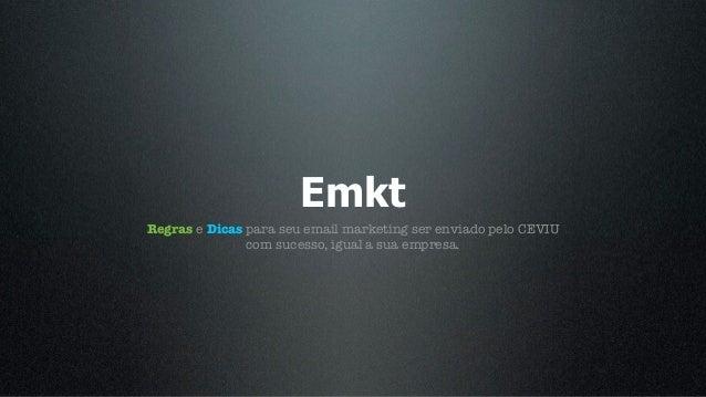 EmktRegras e Dicas para seu email marketing ser enviado pelo CEVIU               com sucesso, igual a sua empresa.
