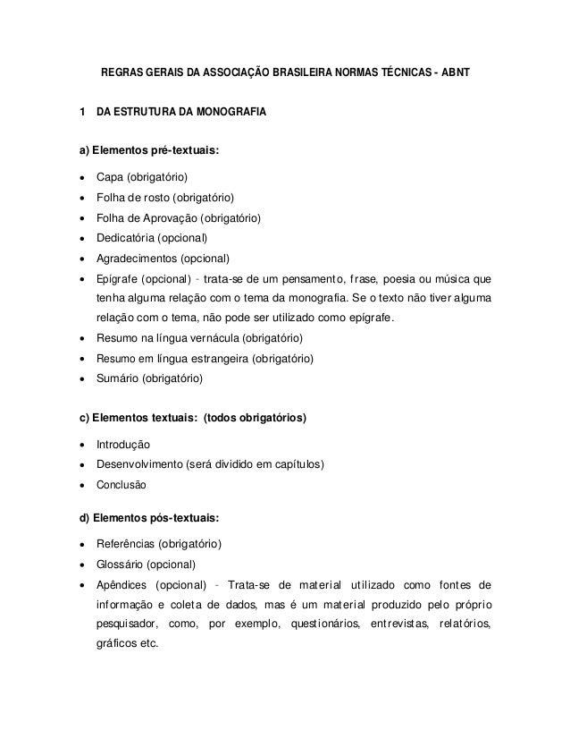 REGRAS GERAIS DA ASSOCIAÇÃO BRASILEIRA NORMAS TÉCNICAS - ABNT 1 DA ESTRUTURA DA MONOGRAFIA a) Elementos pré-textuais: Capa...