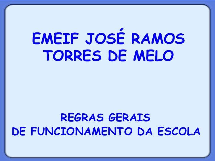 REGRAS GERAIS  DE FUNCIONAMENTO DA ESCOLA   EMEIF JOSÉ RAMOS TORRES DE MELO