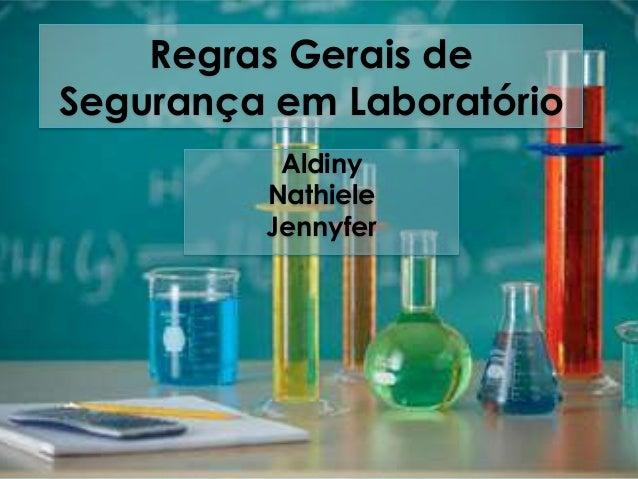 Regras Gerais de Segurança em Laboratório Aldiny Nathiele Jennyfer