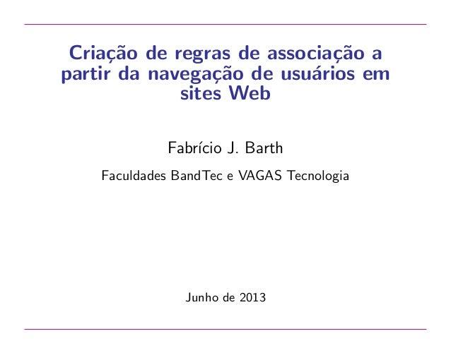 Cria¸˜o de regras de associa¸˜o a ca ca partir da navega¸˜o de usu´rios em ca a sites Web Fabr´ J. Barth ıcio Faculdades B...