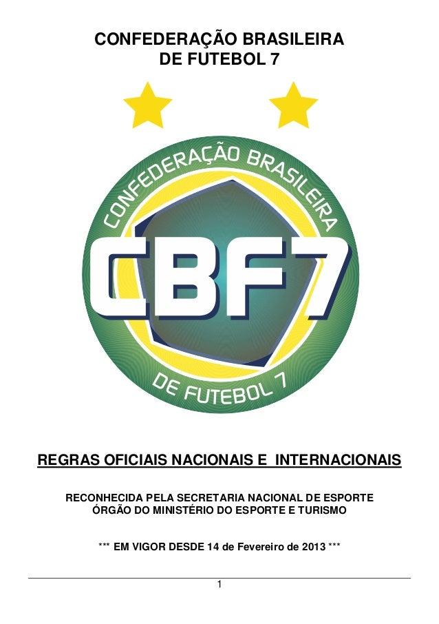 1CONFEDERAÇÃO BRASILEIRADE FUTEBOL 7REGRAS OFICIAIS NACIONAIS E INTERNACIONAISRECONHECIDA PELA SECRETARIA NACIONAL DE ESPO...