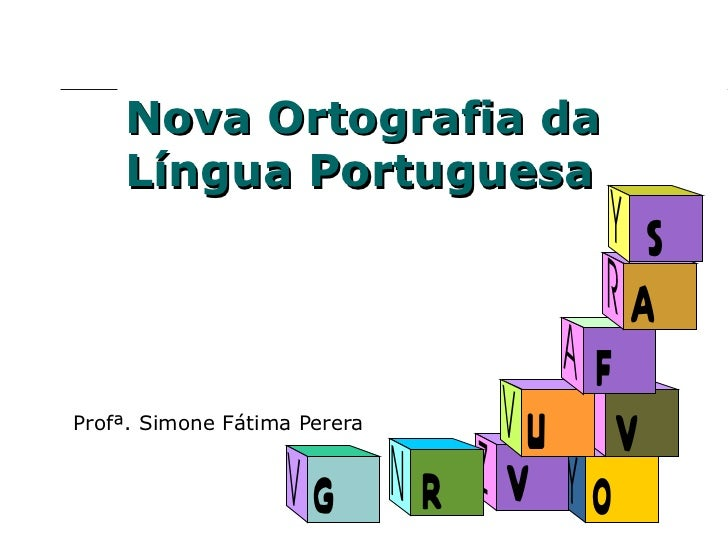 Nova Ortografia da Língua Portuguesa Profª. Simone Fátima Perera