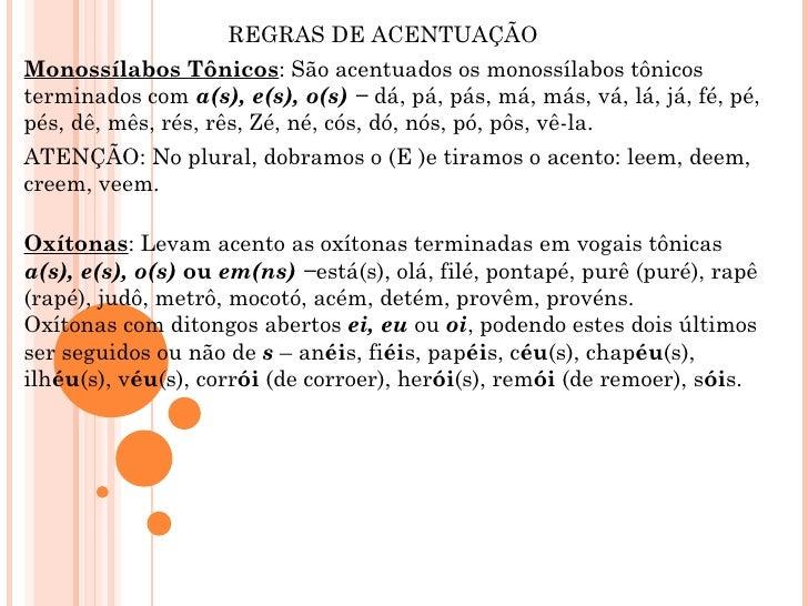 REGRAS DE ACENTUAÇÃOMonossílabos Tônicos: São acentuados os monossílabos tônicosterminados com a(s), e(s), o(s) − dá, pá, ...