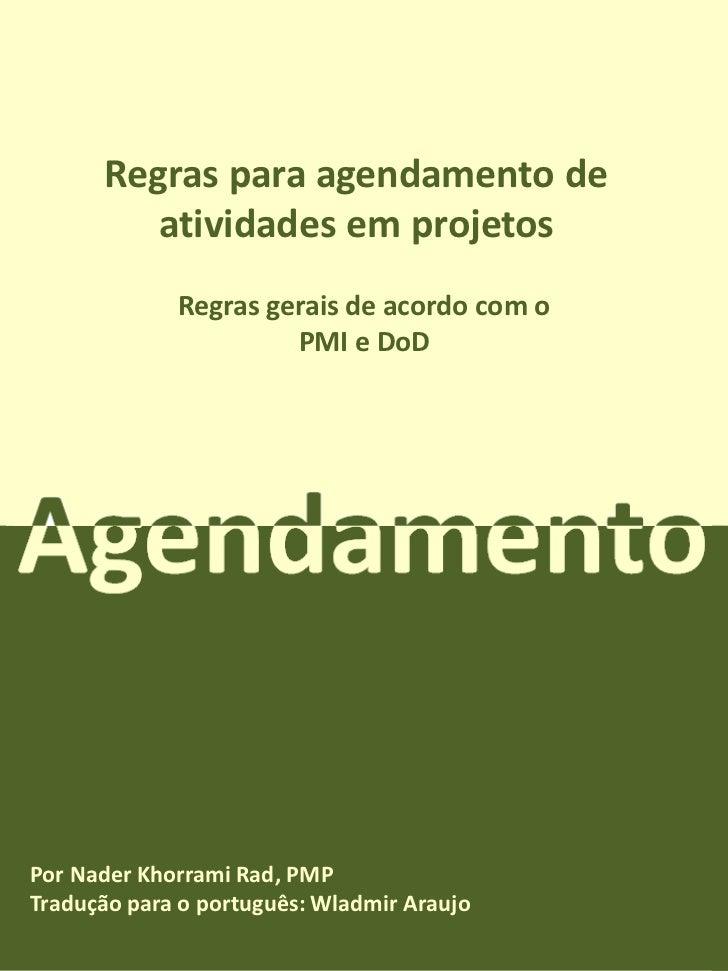 Regras para agendamento de         atividades em projetos             Regras gerais de acordo com o                      P...