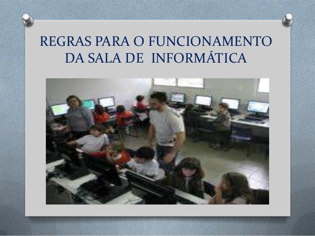 REGRAS PARA O FUNCIONAMENTO   DA SALA DE INFORMÁTICA