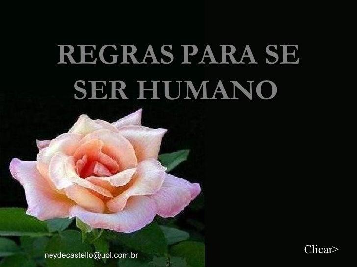 REGRAS PARA SE SER HUMANO  Clicar> [email_address]