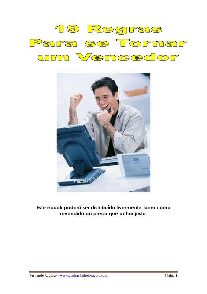 Este ebook poderá ser distribuído livremente, bem como             revendido ao preço que achar justo.Fernando Augusto – w...