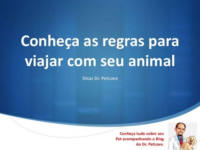 Conheça as regras paraviajar com seu animal        Dicas Dr. PetLove                         Conheça tudo sobre seu       ...