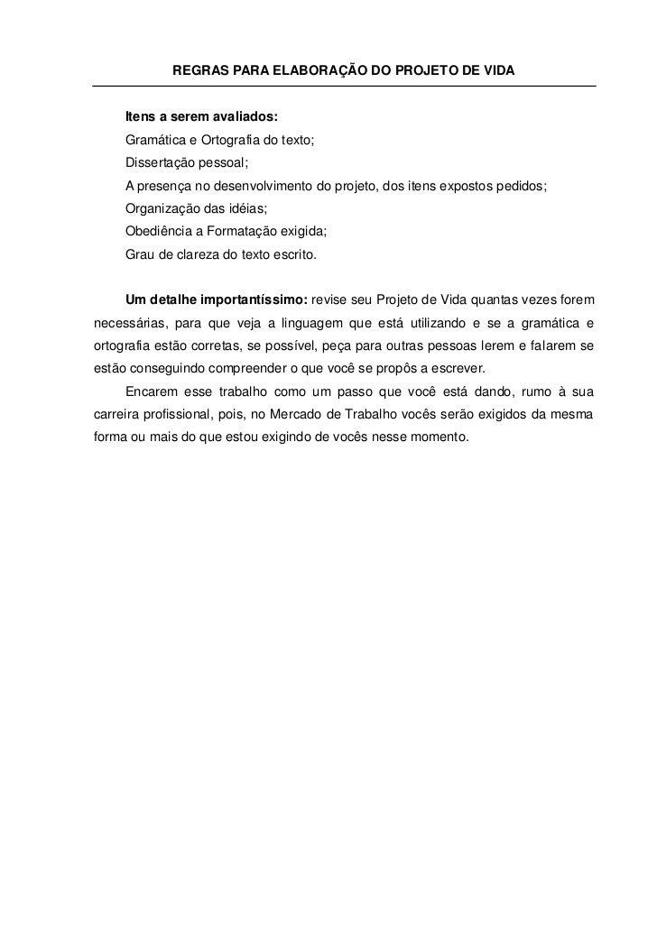 REGRAS PARA ELABORAÇÃO DO PROJETO DE VIDA     Itens a serem avaliados:     Gramática e Ortografia do texto;     Dissertaçã...
