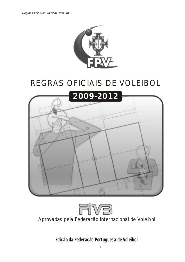 Regras Oficiais de Voleibol 2009-2012 1 REGRAS OFICIAIS DE VOLEIBOL 2009-2012 Aprovadas pela Federação Internacional de Vo...