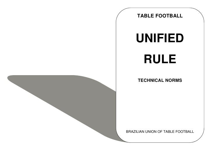 TABLE FOOTBALL    UNIFIED        RULE     TECHNICAL NORMSBRAZILIAN UNION OF TABLE FOOTBALL