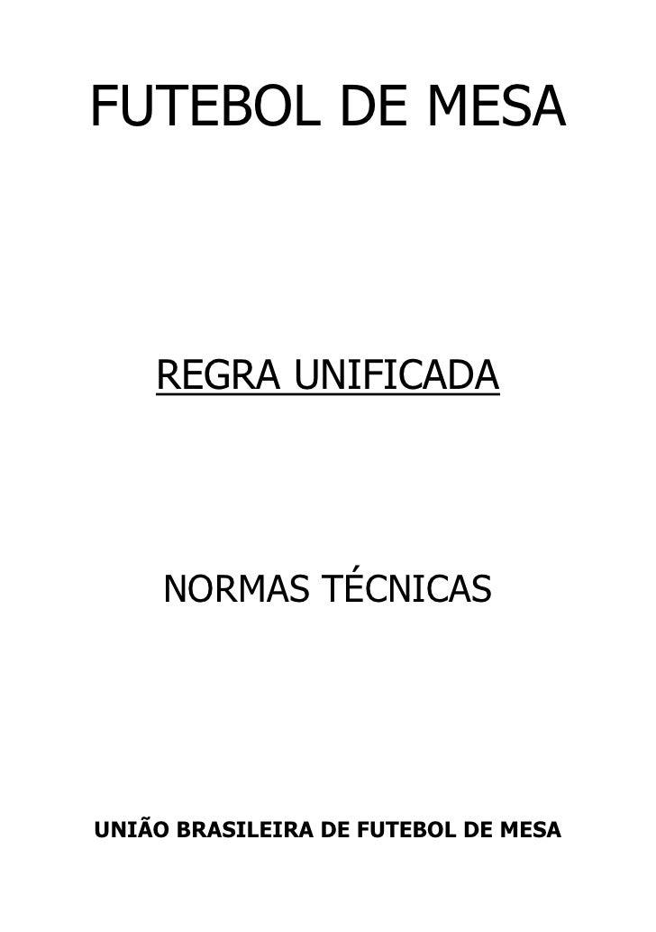 FUTEBOL DE MESA    REGRA UNIFICADA     NORMAS TÉCNICASUNIÃO BRASILEIRA DE FUTEBOL DE MESA