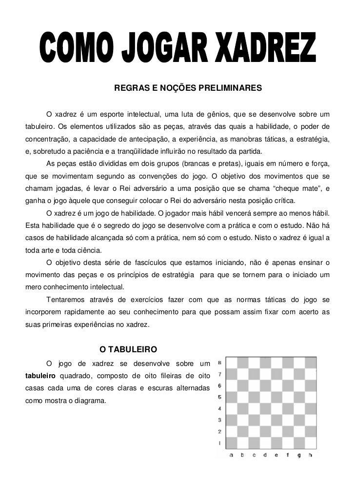 REGRAS E NOÇÕES PRELIMINARES      O xadrez é um esporte intelectual, uma luta de gênios, que se desenvolve sobre umtabulei...