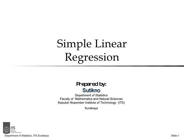 Simple Linear Regression Department of Statistics, ITS Surabaya Slide- Prepared by: Sutikno Department of Statistics Facul...