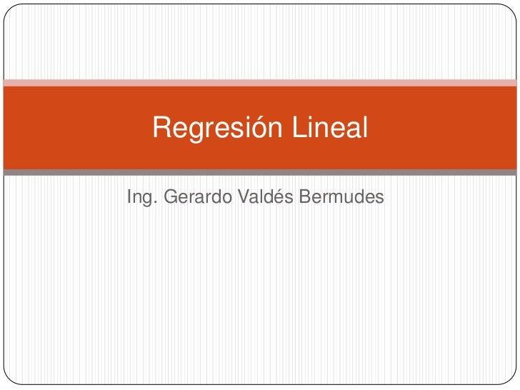 Ing. Gerardo Valdés Bermudes<br />Regresión Lineal<br />