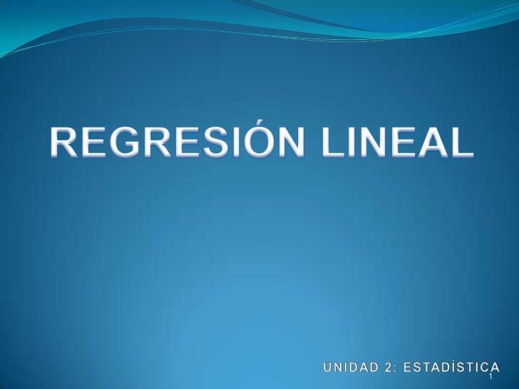 REGRESIÓN LINEAL<br />UNIDAD 2: ESTADÍSTICA<br />1<br />