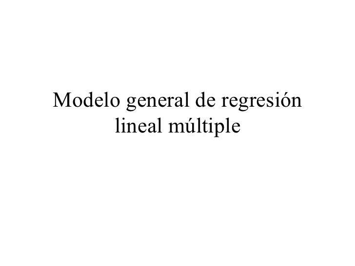 Modelo general de regresión lineal múltiple