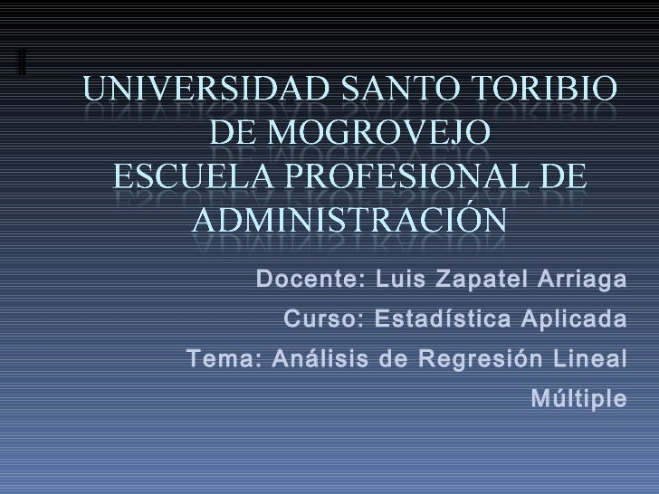 Docente: Luis Zapatel Arriaga Curso: Estadística Aplicada Tema: Análisis de Regresión Lineal Múltiple
