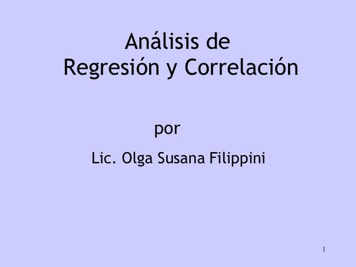 Análisis de  Regresión y Correlación Lic. Olga Susana Filippini por