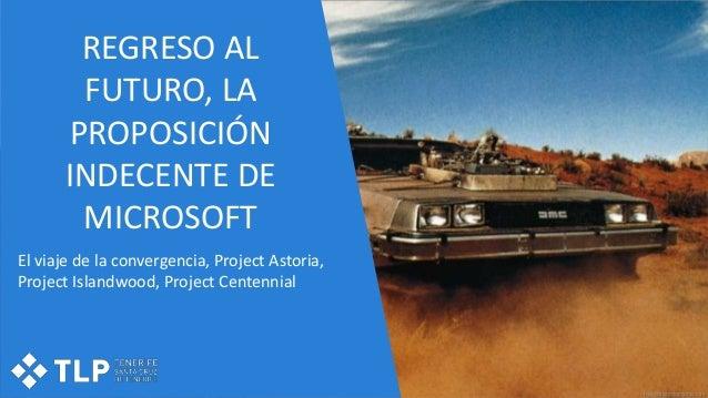 REGRESO AL FUTURO, LA PROPOSICIÓN INDECENTE DE MICROSOFT El viaje de la convergencia, Project Astoria, Project Islandwood,...